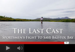 Last Cast: Sportsmen's Fight to Save Bristol Bay